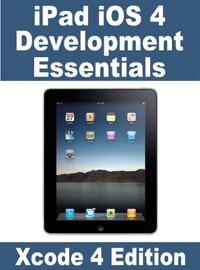 iPad iOS 4 Development Essentials - Xcode 4 Edition - Neil Smyth