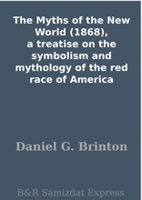 The Myths Of The New World (1868), A Treatise On The Symbolism And Mythology Of The Red Race Of America
