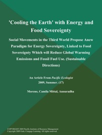 Cooling The Earth With Energy And Food Sovereignty Social Movements In The Third World Propose Anew Paradigm For Energy Sovereignty Linked To Food Sovereignty Which Will Reduce Global Warming Emissions And Fossil Fuel Use Sustainable Directions