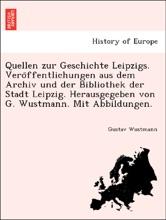 Quellen zur Geschichte Leipzigs. Veröffentlichungen aus dem Archiv und der Bibliothek der Stadt Leipzig. Herausgegeben von G. Wustmann. Mit Abbildungen.