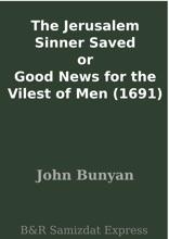 The Jerusalem Sinner Saved Or Good News For The Vilest Of Men (1691)
