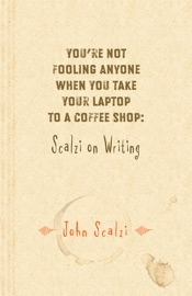 You Re Not Fooling Anyone When You Take Your Laptop To A Coffee Shop Scalzi On Writing