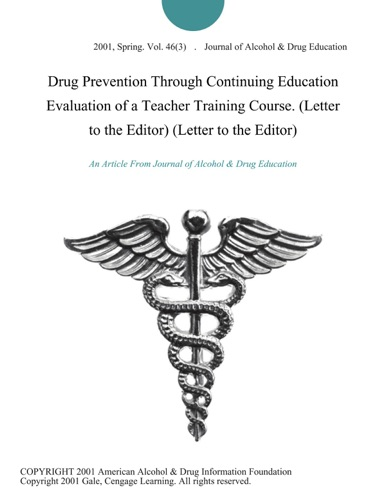 Journal of Alcohol & Drug Education - Drug Prevention Through Continuing Education Evaluation of a Teacher Training Course. (Letter to the Editor) (Letter to the Editor)