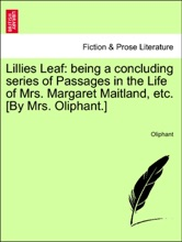 Lillies Leaf: being a concluding series of Passages in the Life of Mrs. Margaret Maitland, etc. [By Mrs. Oliphant.]