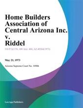 Home Builders Association of Central Arizona Inc. v. Riddel