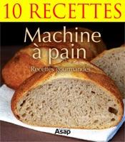 Machine à pain gourmande - 10 recettes
