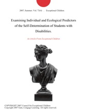 Examining Individual And Ecological Predictors Of The Self-Determination Of Students With Disabilities.