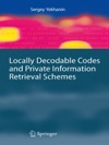 Locally Decodable Codes And Private Information Retrieval Schemes