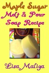 Maple Sugar Melt  Pour Soap Recipe