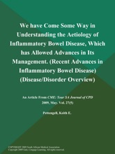 We have Come Some Way in Understanding the Aetiology of Inflammatory Bowel Disease, Which has Allowed Advances in Its Management (Recent Advances in Inflammatory Bowel Disease) (Disease/Disorder Overview)