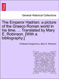 The Emperor Hadrian A Picture Of The Graeco Roman World In His Time Translated By Mary E Robinson With A Bibliography