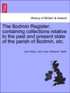 The Bodmin Register Containing Collections Relative To The Past And Present State Of The Parish Of Bodmin Etc