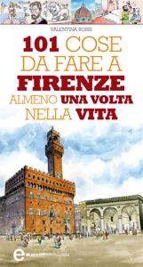 101 cose da fare a Firenze almeno una volta nella vita Book Cover