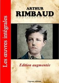 ARTHUR RIMBAUD - LES OEUVRES INTéGRALES