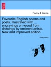 Favourite English Poems And Poets Illustrated With  Engravings On Wood From Drawings By Eminent Artists New And Improved Edition