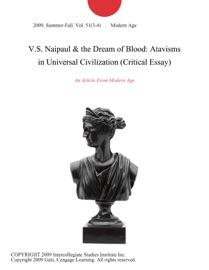 V S Naipaul The Dream Of Blood Atavisms In Universal Civilization Critical Essay