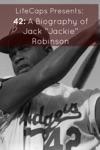 42 A Biography Of Jack Jackie Robinson