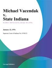 Michael Vacendak V. State Indiana