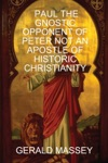 Paul The Gnostic Opponent Of Peter Not An Apostle Of Historic Christianity