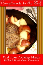 Cast Iron Cooking Magic: Treasures from the Skillet & Dutch Oven