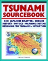 2011 Tsunami Sourcebook Japanese Disaster Science And Survival Guides History Physics Detection And Forecasting Warning Systems Designing For Tsunamis Hazard Mitigation Programs