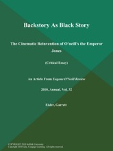 Backstory As Black Story: The Cinematic Reinvention of O'neill's the Emperor Jones (Critical Essay)
