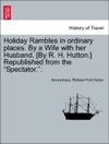 Holiday Rambles In Ordinary Places By A Wife With Her Husband By R H Hutton Republished From The Spectator