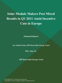 Solar Module Makers Post Mixed Results In Q1 2011 Amid Incentive Cuts In Europe Financial Report