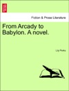 From Arcady To Babylon A Novel