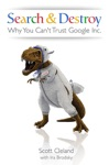 Search  Destroy Why You Cant Trust Google Inc