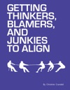 Getting Thinkers Blamers And Junkies To Align