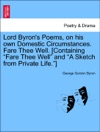 Lord Byrons Poems On His Own Domestic Circumstances Fare Thee Well Containing Fare Thee Well And A Sketch From Private Life