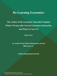 RE-LEARNING ECONOMICS; THE AUTHOR OF THE ECONOMIC NATURALIST EXPLAINS WHATS WRONG WITH CURRENT ECONOMICS INSTRUCTION AND WHAT IT COSTS US (INTERVIEW)