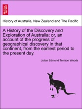A History Of The Discovery And Exploration Of Australia; Or, An Account Of The Progress Of Geographical Discovery In That Continent, From The Earliest Period To The Present Day. Vol. I.