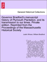 Governor Bradford's manuscript history of Plymouth Plantation, and its transmission to our times. Private edition. Reprinted from the Proceedings of the Massachusetts Historical Society