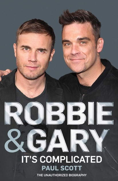 robbie and gary its complicated the unauthorised biography by paul scott 2011 09 02