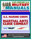 21st Century US Military Manuals US Marine Corps USMC Martial Arts Close Combat - Marine Corps Reference Publication MCRP 3-02B Value-Added Professional Format Series