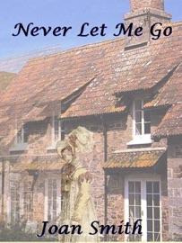 Never Let Me Go A Regency Romance