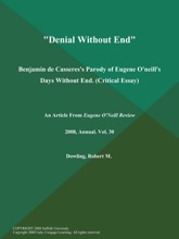 Denial Without End: Benjamin de Casseres's Parody of Eugene O'neill's Days Without End (Critical Essay)