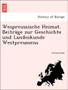 Wespreussische Heimat Beitrage Zur Geschichte Und Landeskunde Westpreussens