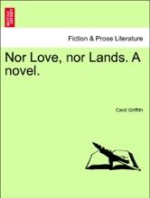 Nor Love, Nor Lands. A Novel.Vol. I.