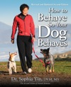 How To Behave So Your Dog Behaves Revised And Updated Second Edition