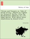Vikram And Vampire Or Tales Of Hindu Devilry Adapted By Captain Sir Richard F Burton From The Baitl-Pachs Edited By His Wife Isabel Burton With Thirty-three Illustrations By Ernest Griset