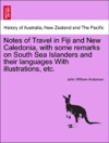 Notes Of Travel In Fiji And New Caledonia With Some Remarks On South Sea Islanders And Their Languages With Illustrations Etc