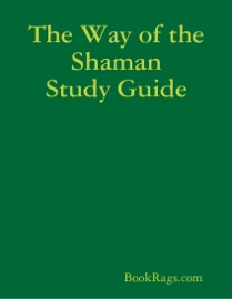 The Way Of The Shaman Study Guide