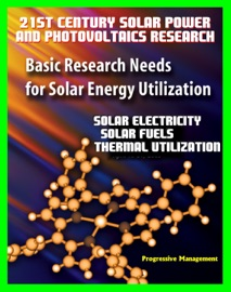 21st Century Solar Power And Photovoltaics Research Basic Research Needs For Solar Energy Utilization Department Of Energy Solar Electricity Fuels Thermal Utilization Challenges And Assessments