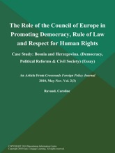 The Role of the Council of Europe in Promoting Democracy, Rule of Law and Respect for Human Rights: Case Study: Bosnia and Herzegovina (Democracy, Political Reforms & Civil Society) (Essay)