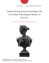 LIBRARIES DRIVING ACCESS TO KNOWLEDGE IN THE 21ST CENTURY IN DEVELOPING COUNTRIES: AN OVERVIEW.