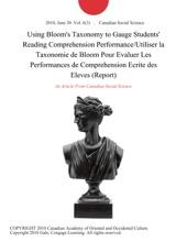 Using Bloom's Taxonomy to Gauge Students' Reading Comprehension Performance/Utiliser la Taxonomie de Bloom Pour Evaluer Les Performances de Comprehension Ecrite des Eleves (Report)