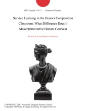Service Learning in the Honors Composition Classroom: What Difference Does It Make?(Innovative Honors Courses)